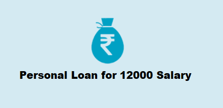 Personal Loan for 12000 Salary