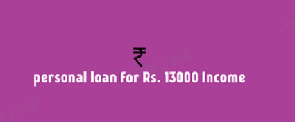 Personal Loan for 13000 Income Earner